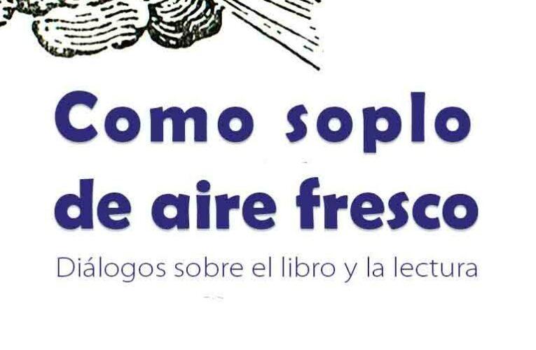 COMO UN SOPLO DE AIRE FRESCO: Diálogos sobre el libro y la lectura